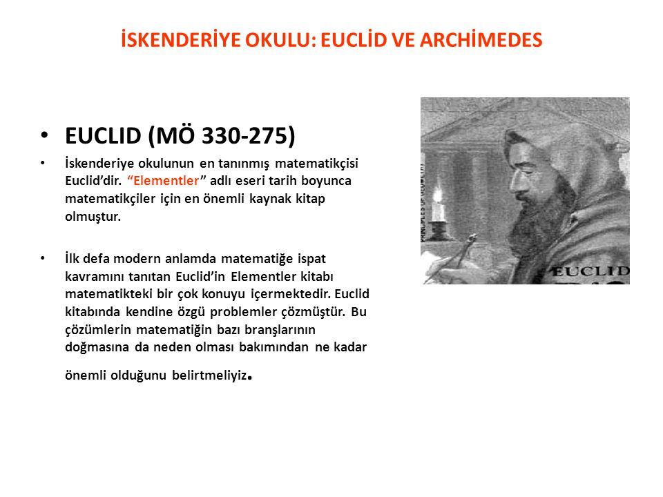 """İSKENDERİYE OKULU: EUCLİD VE ARCHİMEDES • EUCLID (MÖ 330-275) • İskenderiye okulunun en tanınmış matematikçisi Euclid'dir. """"Elementler"""" adlı eseri tar"""