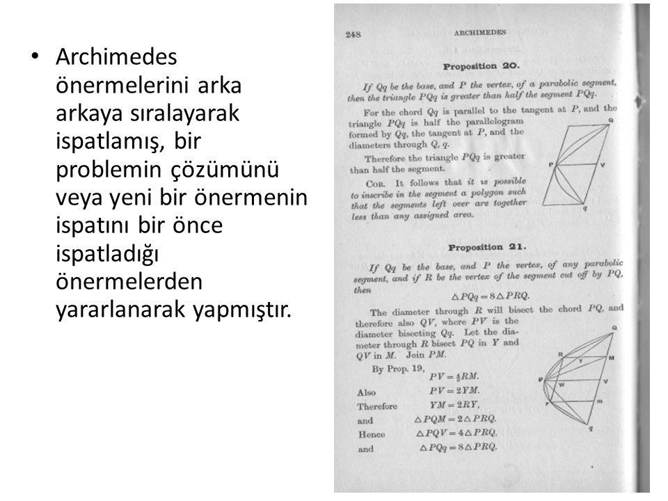• Archimedes önermelerini arka arkaya sıralayarak ispatlamış, bir problemin çözümünü veya yeni bir önermenin ispatını bir önce ispatladığı önermelerde