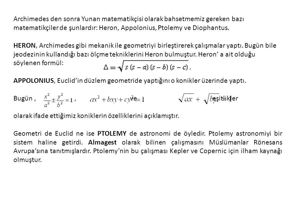 Archimedes den sonra Yunan matematikçisi olarak bahsetmemiz gereken bazı matematikçiler de şunlardır: Heron, Appolonius, Ptolemy ve Diophantus. HERON,