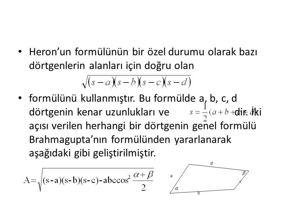 • Heron'un formülünün bir özel durumu olarak bazı dörtgenlerin alanları için doğru olan • formülünü kullanmıştır. Bu formülde a, b, c, d dörtgenin ken