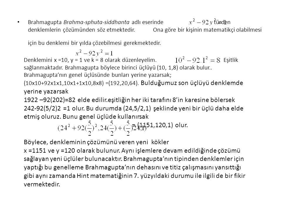 • Brahmagupta Brahma-sphuta-siddhanta adlı eserinde türden denklemlerin çözümünden söz etmektedir. Ona göre bir kişinin matematikçi olabilmesi için bu