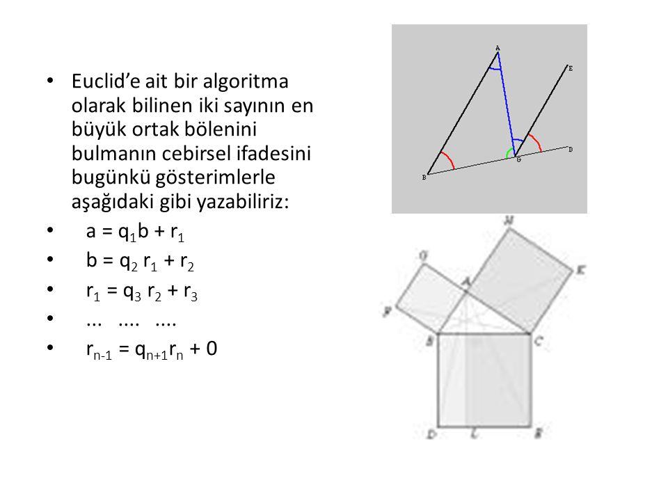• Euclid'e ait bir algoritma olarak bilinen iki sayının en büyük ortak bölenini bulmanın cebirsel ifadesini bugünkü gösterimlerle aşağıdaki gibi yazab