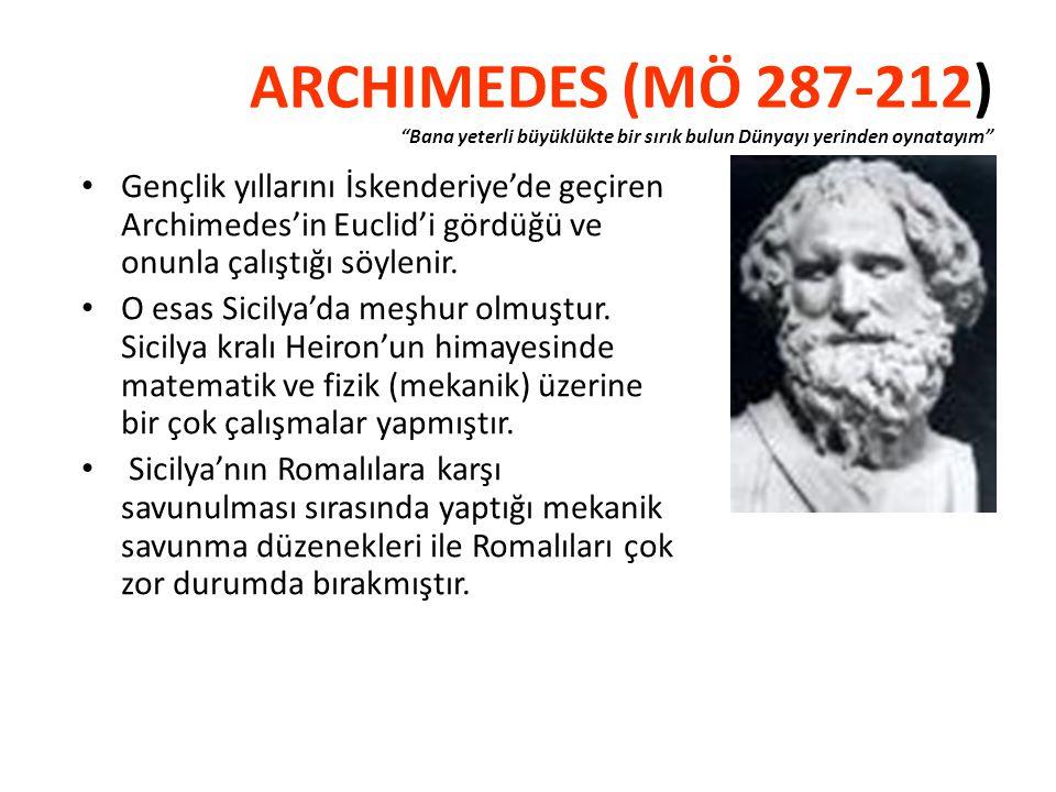 """ARCHIMEDES (MÖ 287-212) """"Bana yeterli büyüklükte bir sırık bulun Dünyayı yerinden oynatayım"""" • Gençlik yıllarını İskenderiye'de geçiren Archimedes'in"""