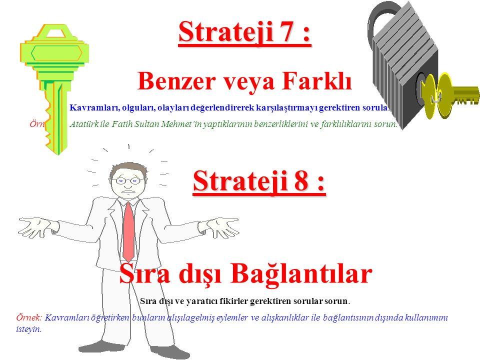 Strateji 7 : Benzer veya Farklı Kavramları, olguları, olayları değerlendirerek karşılaştırmayı gerektiren sorular sorun.