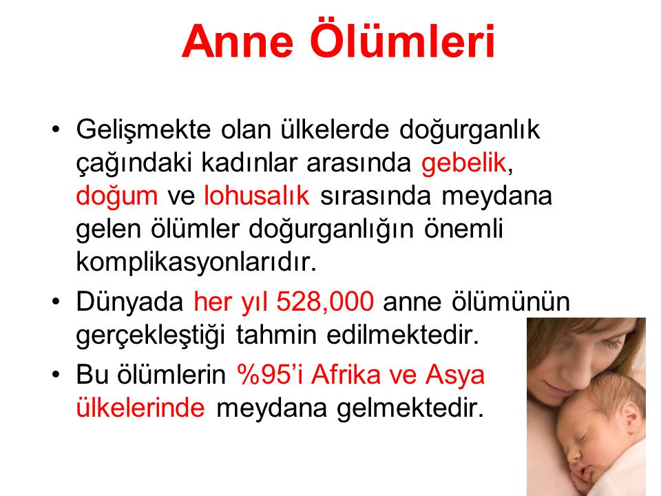 3 Anne Ölümleri •Gelişmekte olan ülkelerde doğurganlık çağındaki kadınlar arasında gebelik, doğum ve lohusalık sırasında meydana gelen ölümler doğurga