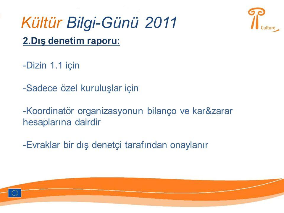 Kültür Bilgi-Günü 2011 2.Dış denetim raporu: -Dizin 1.1 için -Sadece özel kuruluşlar için -Koordinatör organizasyonun bilanço ve kar&zarar hesaplarına dairdir -Evraklar bir dış denetçi tarafından onaylanır