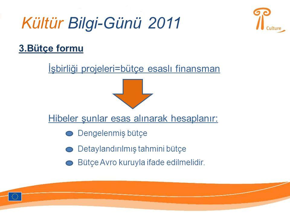 Kültür Bilgi-Günü 2011 3.Bütçe formu İşbirliği projeleri=bütçe esaslı finansman Hibeler şunlar esas alınarak hesaplanır: Dengelenmiş bütçe Detaylandırılmış tahmini bütçe Bütçe Avro kuruyla ifade edilmelidir.