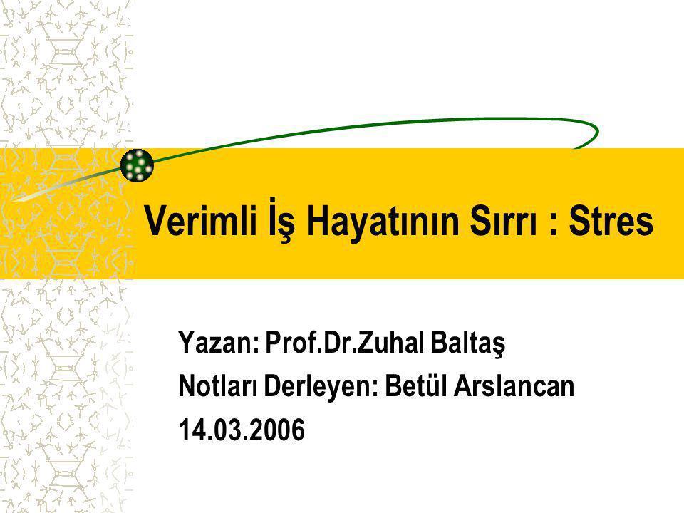 Verimli İş Hayatının Sırrı : Stres Yazan: Prof.Dr.Zuhal Baltaş Notları Derleyen: Betül Arslancan 14.03.2006