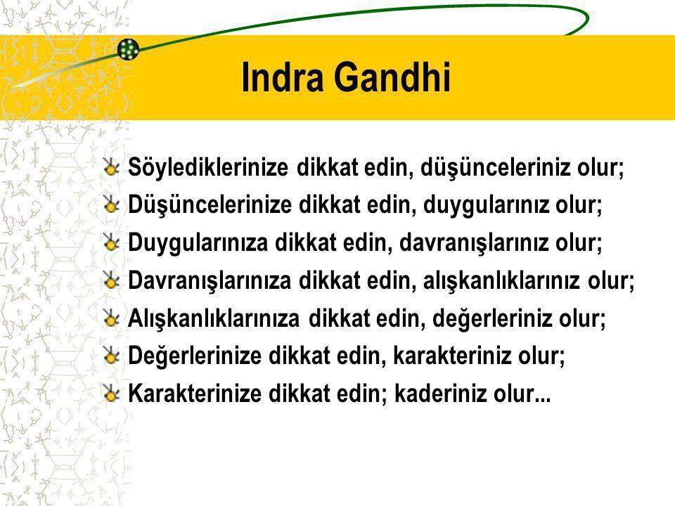 Indra Gandhi Söylediklerinize dikkat edin, düşünceleriniz olur; Düşüncelerinize dikkat edin, duygularınız olur; Duygularınıza dikkat edin, davranışlar