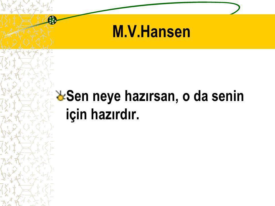 M.V.Hansen Sen neye hazırsan, o da senin için hazırdır.