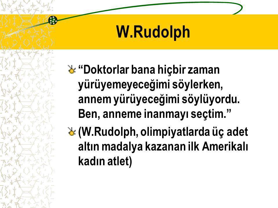 """W.Rudolph """"Doktorlar bana hiçbir zaman yürüyemeyeceğimi söylerken, annem yürüyeceğimi söylüyordu. Ben, anneme inanmayı seçtim."""" (W.Rudolph, olimpiyatl"""
