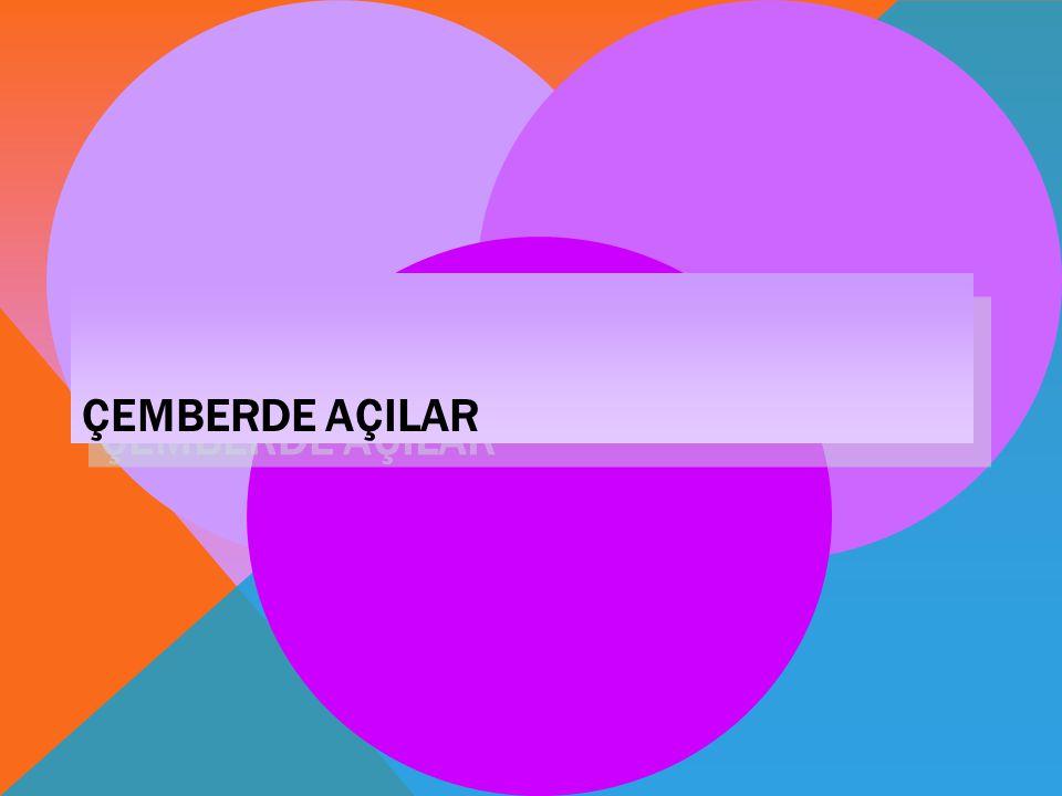 bb a =b/2 ÇEMBERDE AÇI ÖZELLİKLERİ Köşesi çemberin üzerinde olan açıya çevre açı denir.