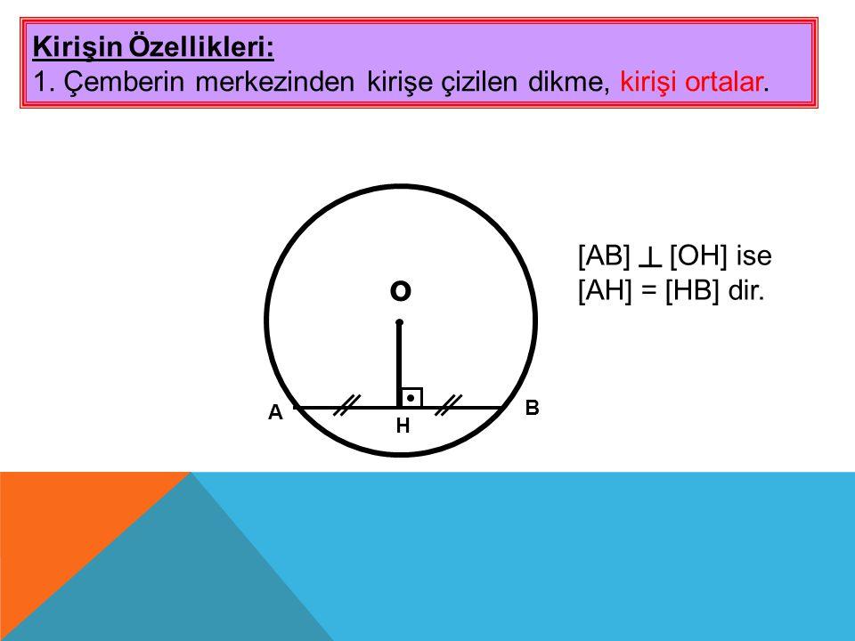 o Kirişin Özellikleri: 1. Çemberin merkezinden kirişe çizilen dikme, kirişi ortalar. A B H [AB] ┴ [OH] ise [AH] = [HB] dir.