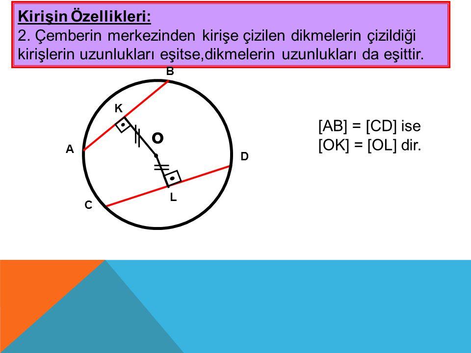 o Kirişin Özellikleri: 2. Çemberin merkezinden kirişe çizilen dikmelerin çizildiği kirişlerin uzunlukları eşitse,dikmelerin uzunlukları da eşittir. C