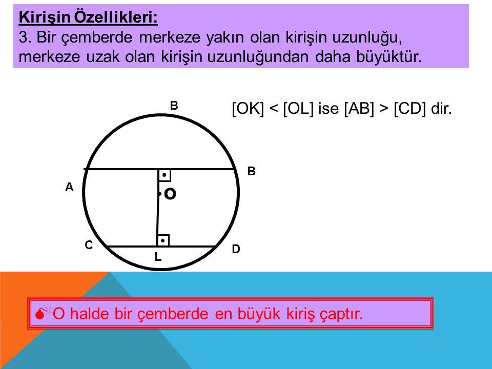 o Kirişin Özellikleri: 3. Bir çemberde merkeze yakın olan kirişin uzunluğu, merkeze uzak olan kirişin uzunluğundan daha büyüktür. C B L [OK] [CD] dir.