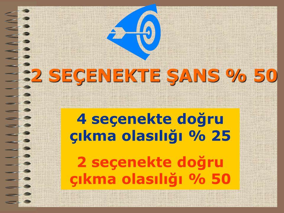 2 SEÇENEKTE ŞANS % 50 4 seçenekte doğru çıkma olasılığı % 25 2 seçenekte doğru çıkma olasılığı % 50