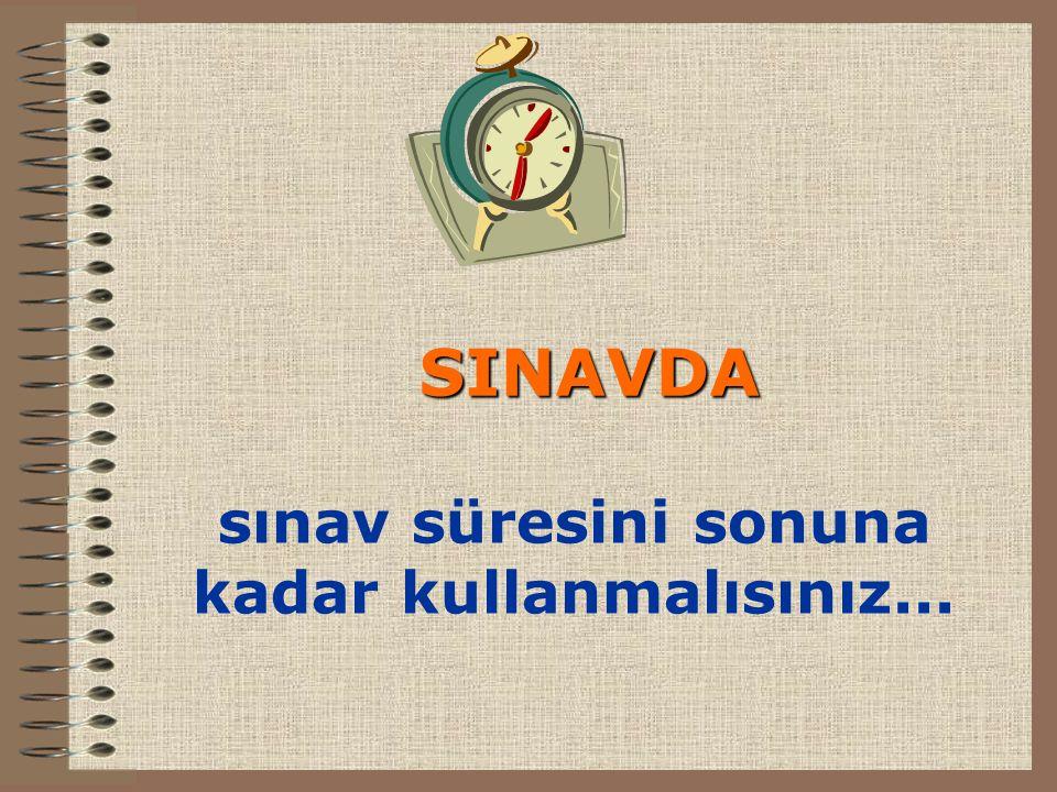 SINAVDA sınav süresini sonuna kadar kullanmalısınız...