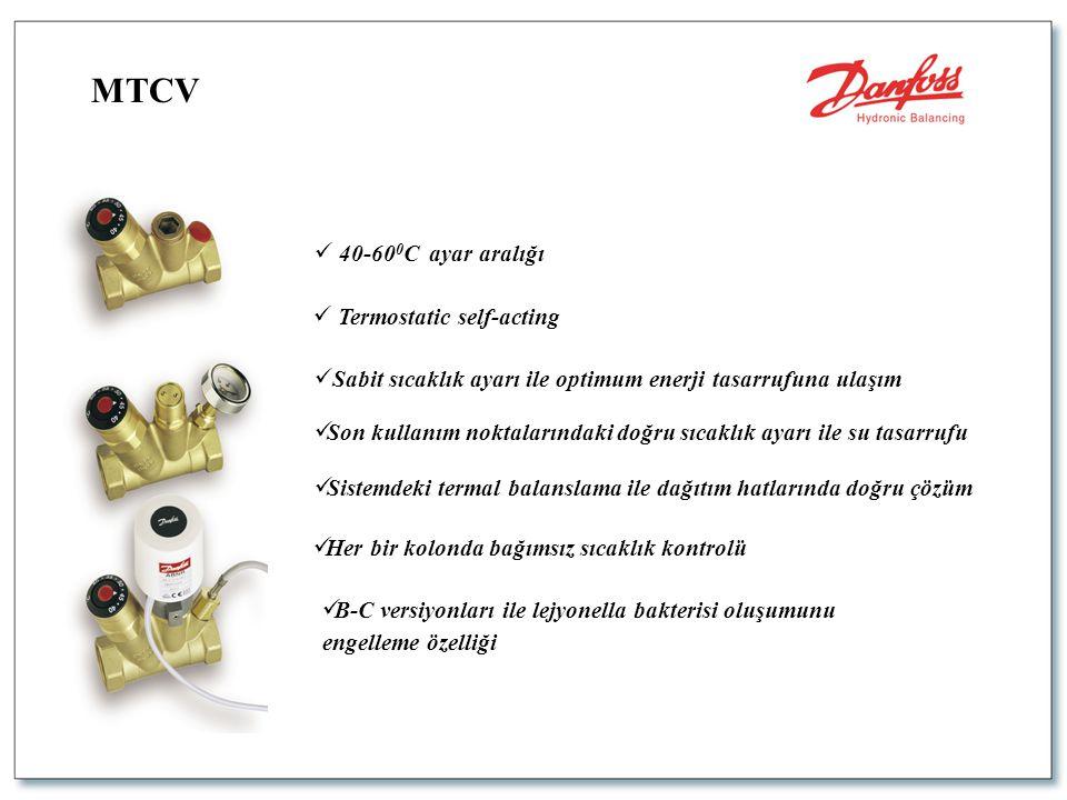 MTCV  Termostatic self-acting  Her bir kolonda bağımsız sıcaklık kontrolü  Sabit sıcaklık ayarı ile optimum enerji tasarrufuna ulaşım  40-60 0 C a