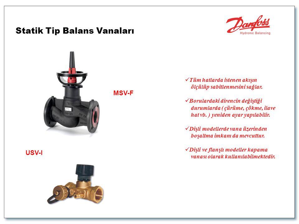 Statik Tip Balans Vanaları  Tüm hatlarda istenen akışın ölçülüp sabitlenmesini sağlar.  Borulardaki direncin değiştiği durumlarda ( çürüme, çökme, i