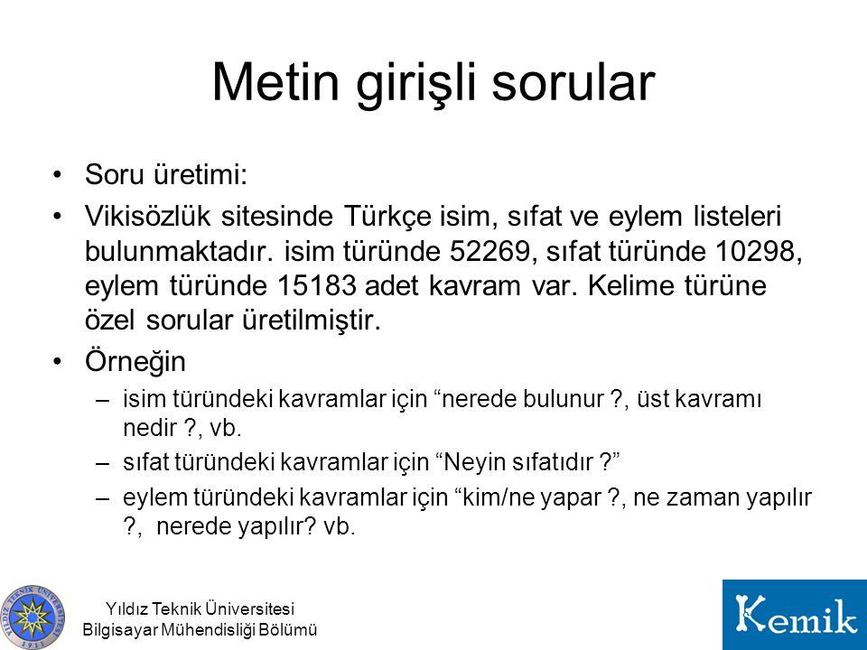 Metin girişli sorular •Soru üretimi: •Vikisözlük sitesinde Türkçe isim, sıfat ve eylem listeleri bulunmaktadır.