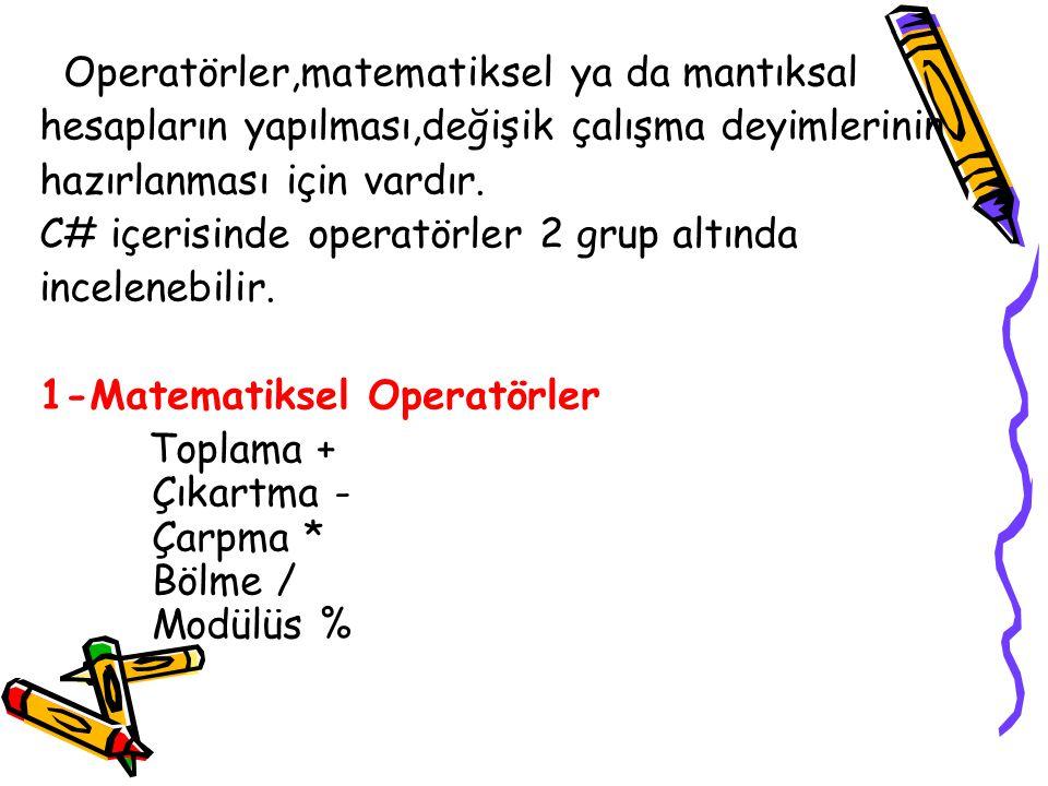 Operatörler,matematiksel ya da mantıksal hesapların yapılması,değişik çalışma deyimlerinin hazırlanması için vardır.