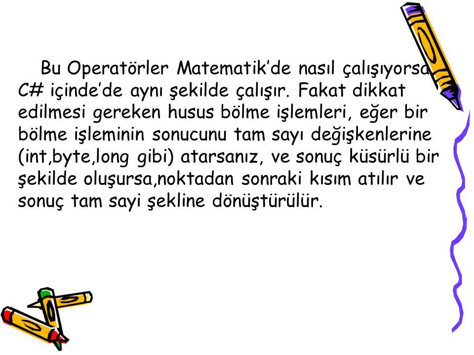Bu Operatörler Matematik'de nasıl çalışıyorsa, C# içinde'de aynı şekilde çalışır.