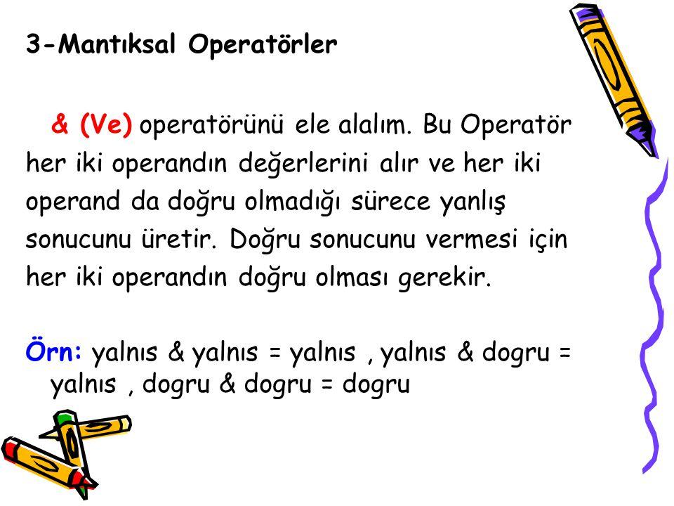 3-Mantıksal Operatörler & (Ve) operatörünü ele alalım. Bu Operatör her iki operandın değerlerini alır ve her iki operand da doğru olmadığı sürece yanl