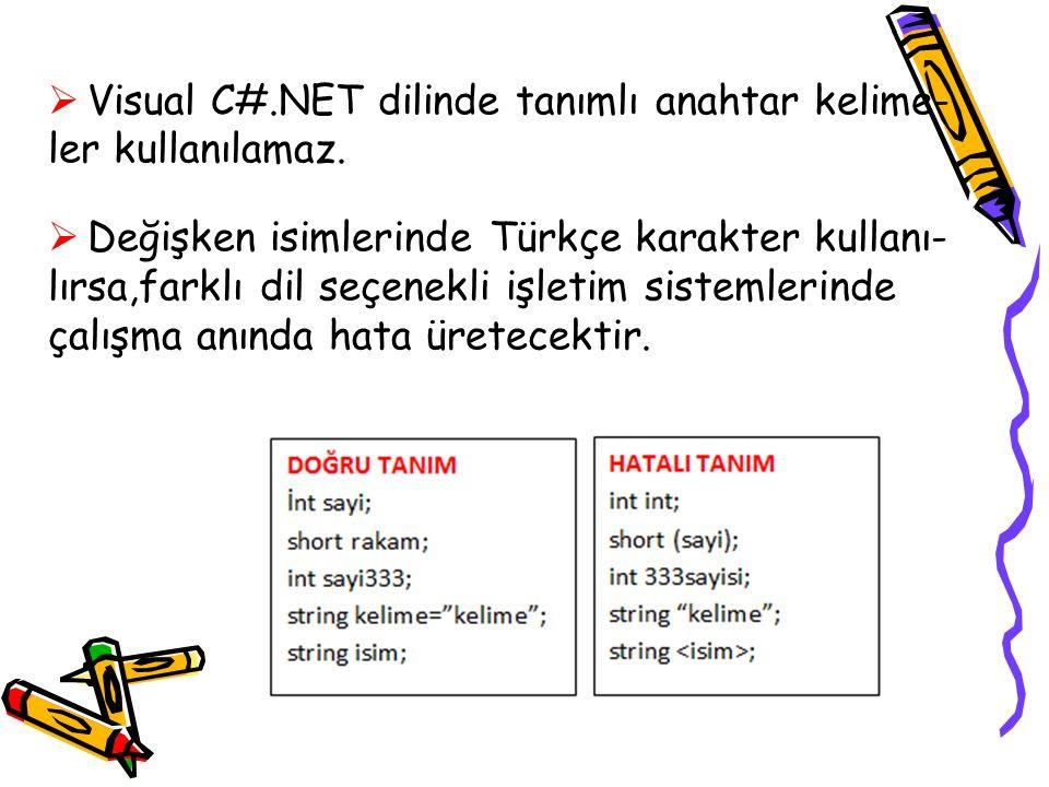  Visual C#.NET dilinde tanımlı anahtar kelime- ler kullanılamaz.  Değişken isimlerinde Türkçe karakter kullanı- lırsa,farklı dil seçenekli işletim s