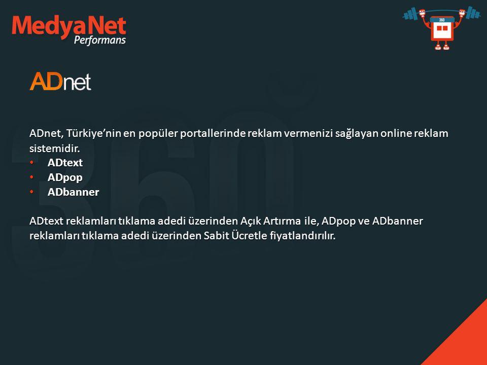 ADnet, Türkiye'nin en popüler portallerinde reklam vermenizi sağlayan online reklam sistemidir. • ADtext • ADpop • ADbanner ADtext reklamları tıklama