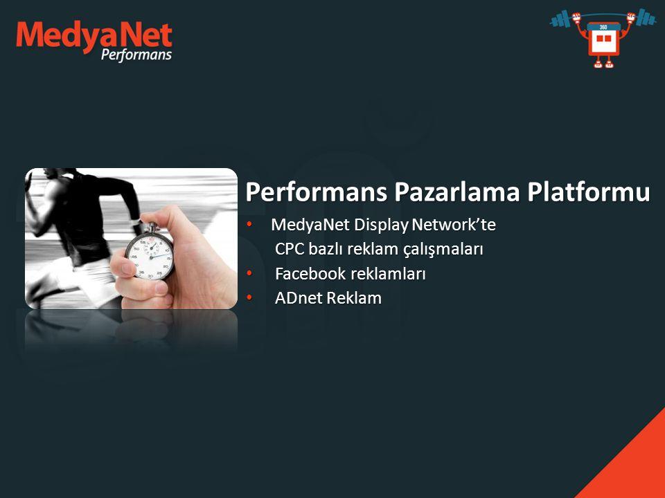• MedyaNet Display Network'te CPC bazlı reklam çalışmaları CPC bazlı reklam çalışmaları • Facebook reklamları • ADnet Reklam Performans Pazarlama Plat