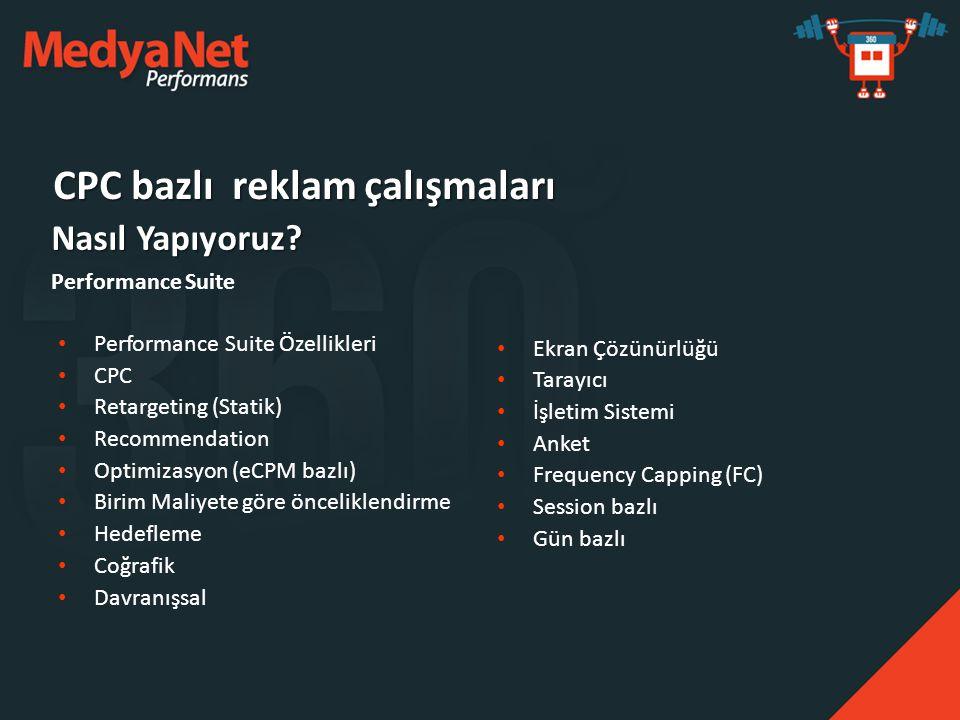 • Performance Suite Özellikleri • CPC • Retargeting (Statik) • Recommendation • Optimizasyon (eCPM bazlı) • Birim Maliyete göre önceliklendirme • Hede