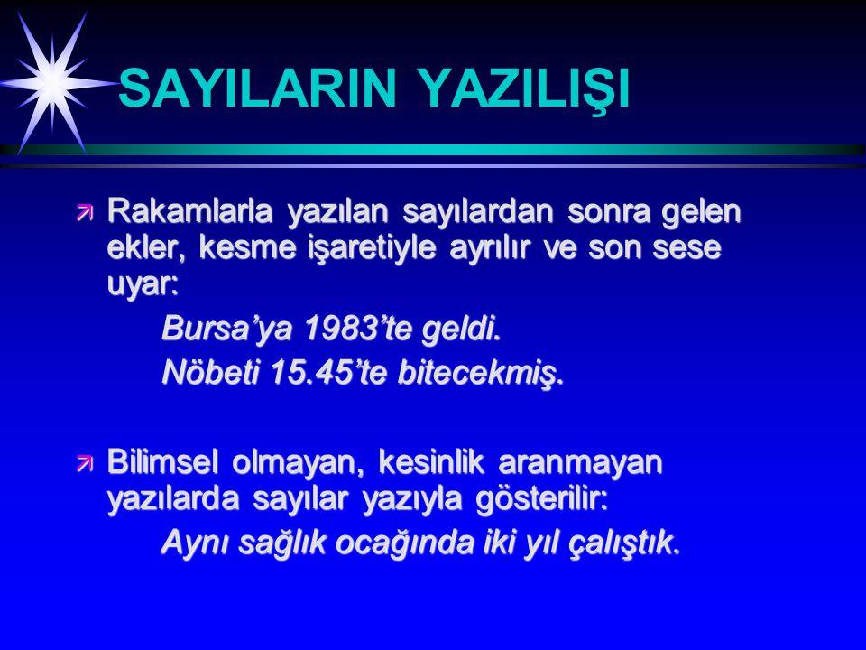 SAYILARIN YAZILIŞI ä Rakamlarla yazılan sayılardan sonra gelen ekler, kesme işaretiyle ayrılır ve son sese uyar: Bursa'ya 1983'te geldi.