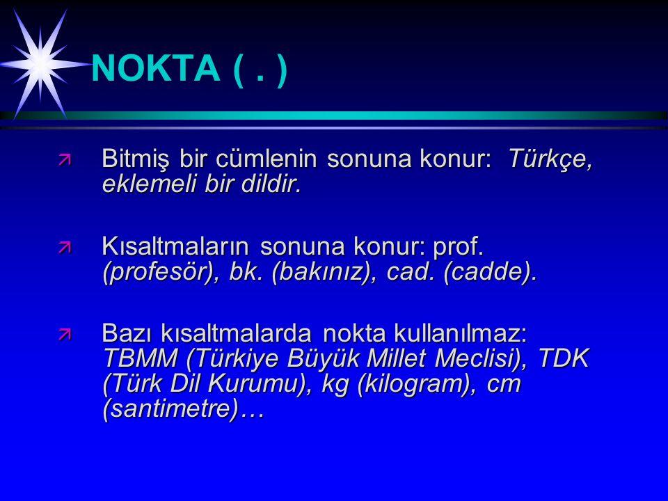 NOKTA (.) ä Bitmiş bir cümlenin sonuna konur: Türkçe, eklemeli bir dildir.