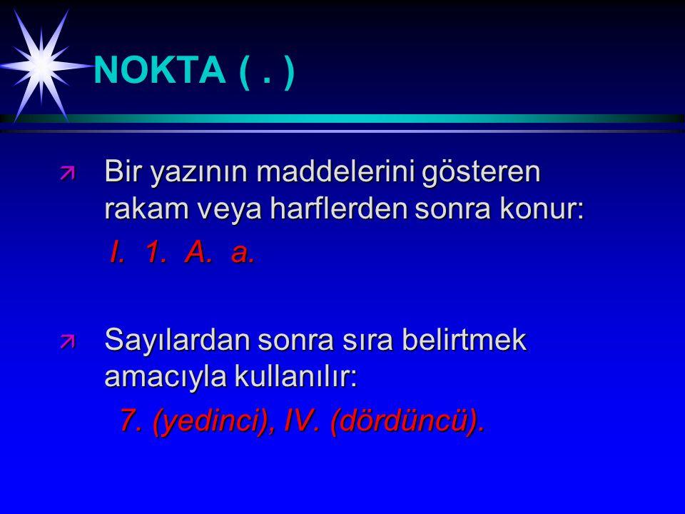 NOKTA (.) ä Bir yazının maddelerini gösteren rakam veya harflerden sonra konur: I.