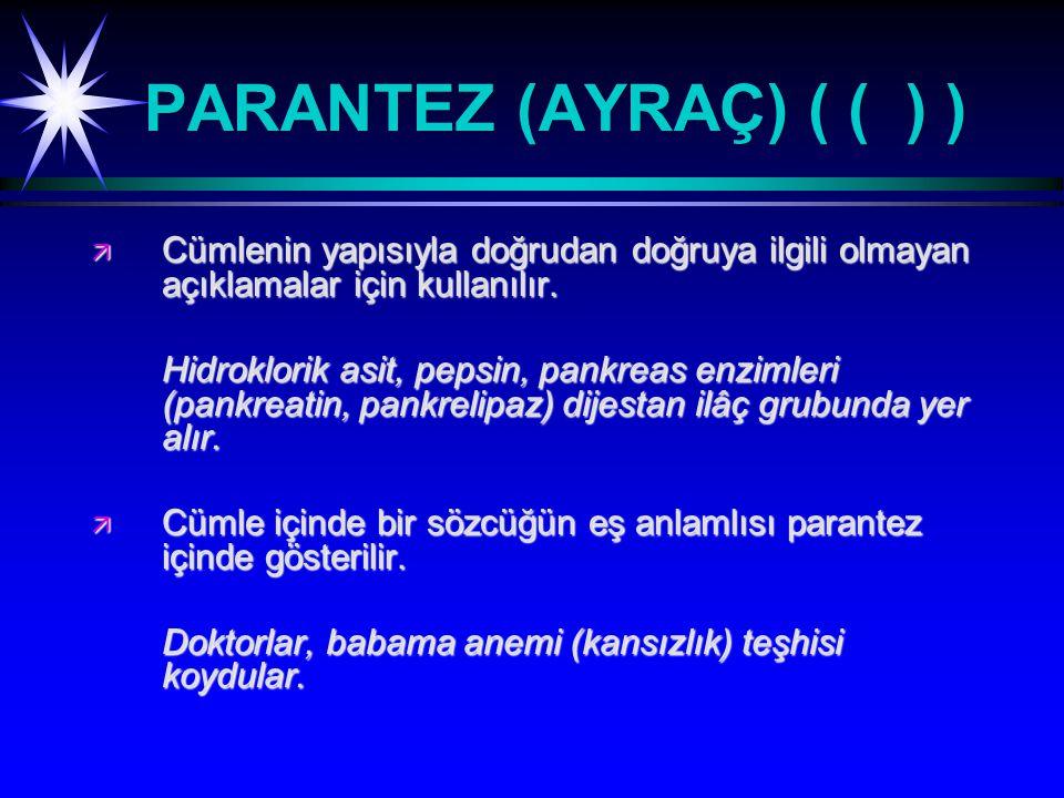 PARANTEZ (AYRAÇ) ( ( ) ) ä Cümlenin yapısıyla doğrudan doğruya ilgili olmayan açıklamalar için kullanılır.