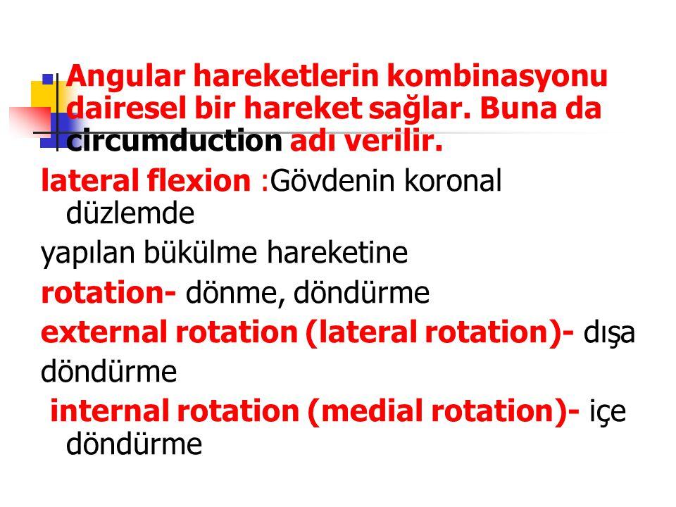  Angular hareketlerin kombinasyonu dairesel bir hareket sağlar. Buna da circumduction adı verilir. lateral flexion :Gövdenin koronal düzlemde yapılan