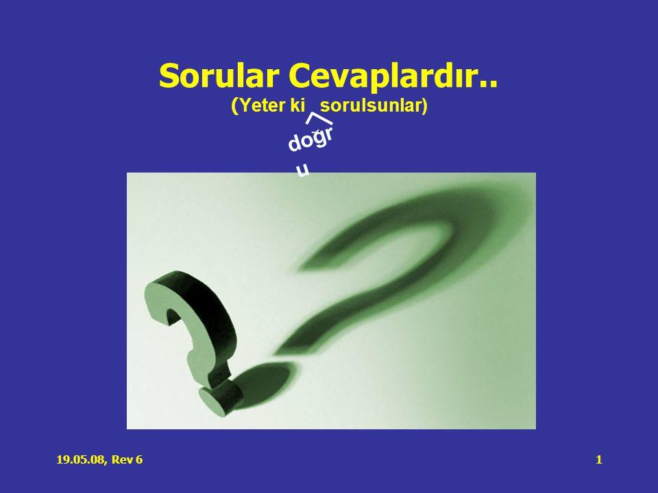 19.05.08, Rev 62 Soru sormak ile ilgili kimi sözler •Ki ş i, sorabilmek için okumalıdır.