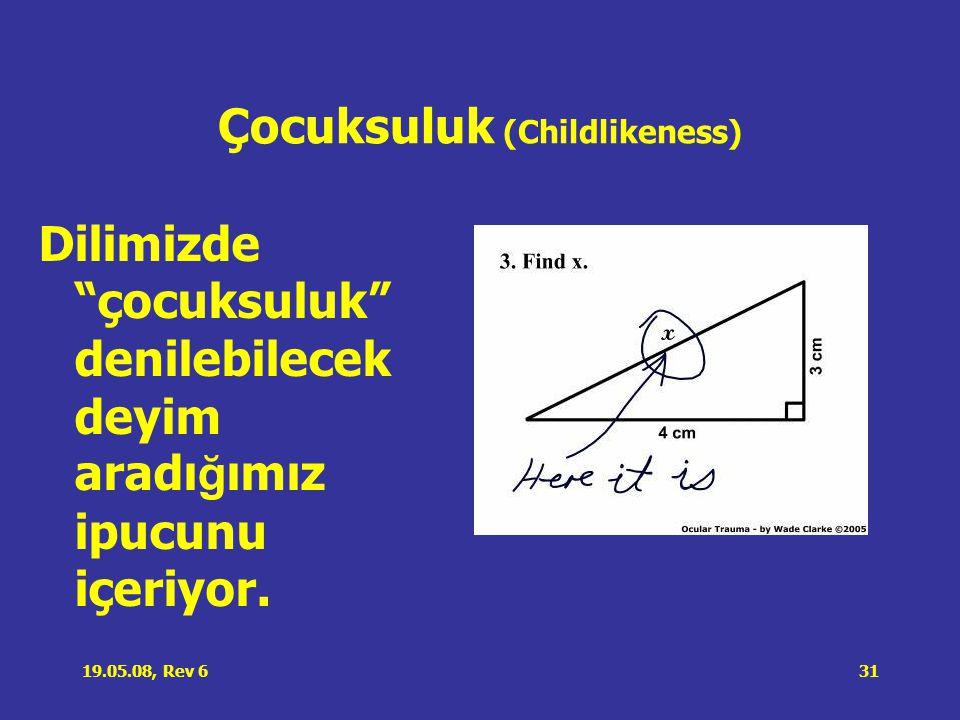 19.05.08, Rev 631 Çocuksuluk (Childlikeness) Dilimizde çocuksuluk denilebilecek deyim aradı ğ ımız ipucunu içeriyor.
