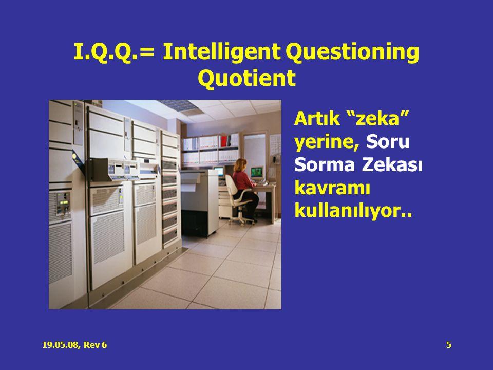 19.05.08, Rev 65 I.Q.Q.= Intelligent Questioning Quotient Artık zeka yerine, Soru Sorma Zekası kavramı kullanılıyor..