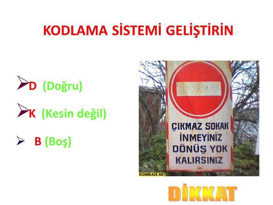 KODLAMA SİSTEMİ GELİŞTİRİN  D (Doğru)  K (Kesin değil)  B (Boş)