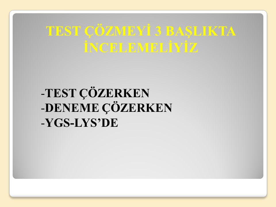 TEST ÇÖZMEYİ 3 BAŞLIKTA İNCELEMELİYİZ -TEST ÇÖZERKEN -DENEME ÇÖZERKEN -YGS-LYS'DE