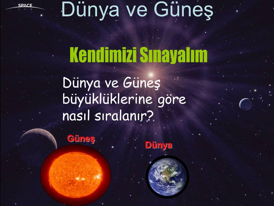Dünya ve Güneş büyüklüklerine göre nasıl sıralanır? Güneş Dünya Dünya ve Güneş