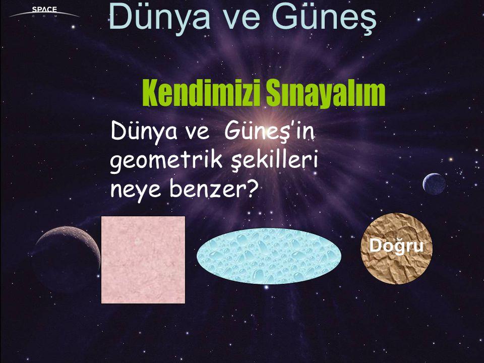 Aşağıda verilenlerden hangileri yanlıştır.Dünya ve Güneş'in şekilleri küreye benzer.