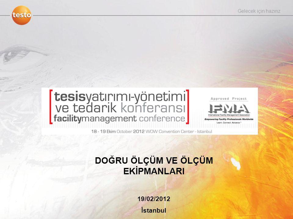 We measure it! DOĞRU ÖLÇÜM VE ÖLÇÜM EKİPMANLARI 19/02/2012 İstanbul Gelecek için hazırız