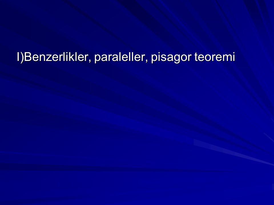I)Benzerlikler, paraleller, pisagor teoremi