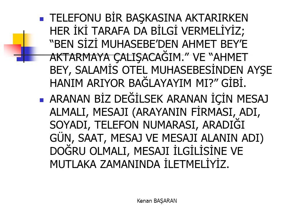 """Kenan BAŞARAN  TELEFONU BİR BAŞKASINA AKTARIRKEN HER İKİ TARAFA DA BİLGİ VERMELİYİZ; """"BEN SİZİ MUHASEBE'DEN AHMET BEY'E AKTARMAYA ÇALIŞACAĞIM."""" VE """"A"""
