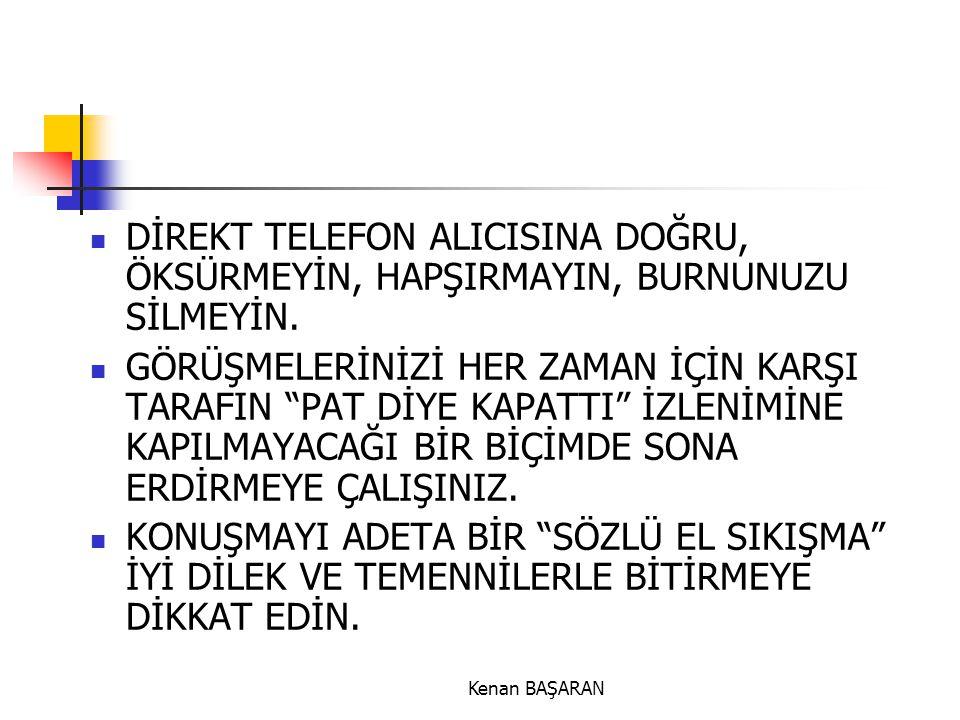 """Kenan BAŞARAN  DİREKT TELEFON ALICISINA DOĞRU, ÖKSÜRMEYİN, HAPŞIRMAYIN, BURNUNUZU SİLMEYİN.  GÖRÜŞMELERİNİZİ HER ZAMAN İÇİN KARŞI TARAFIN """"PAT DİYE"""