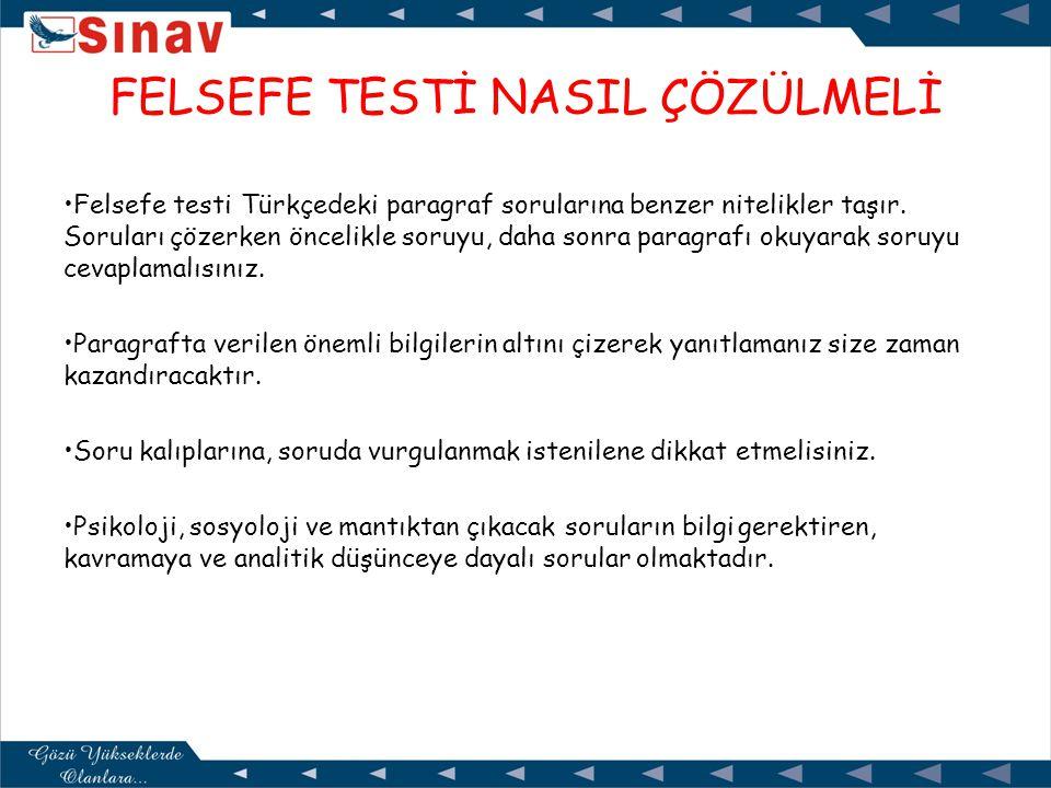 •Felsefe testi Türkçedeki paragraf sorularına benzer nitelikler taşır.