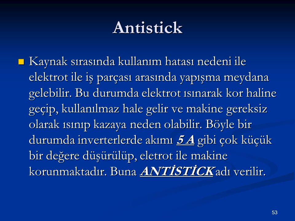 53 Antistick  Kaynak sırasında kullanım hatası nedeni ile elektrot ile iş parçası arasında yapışma meydana gelebilir.