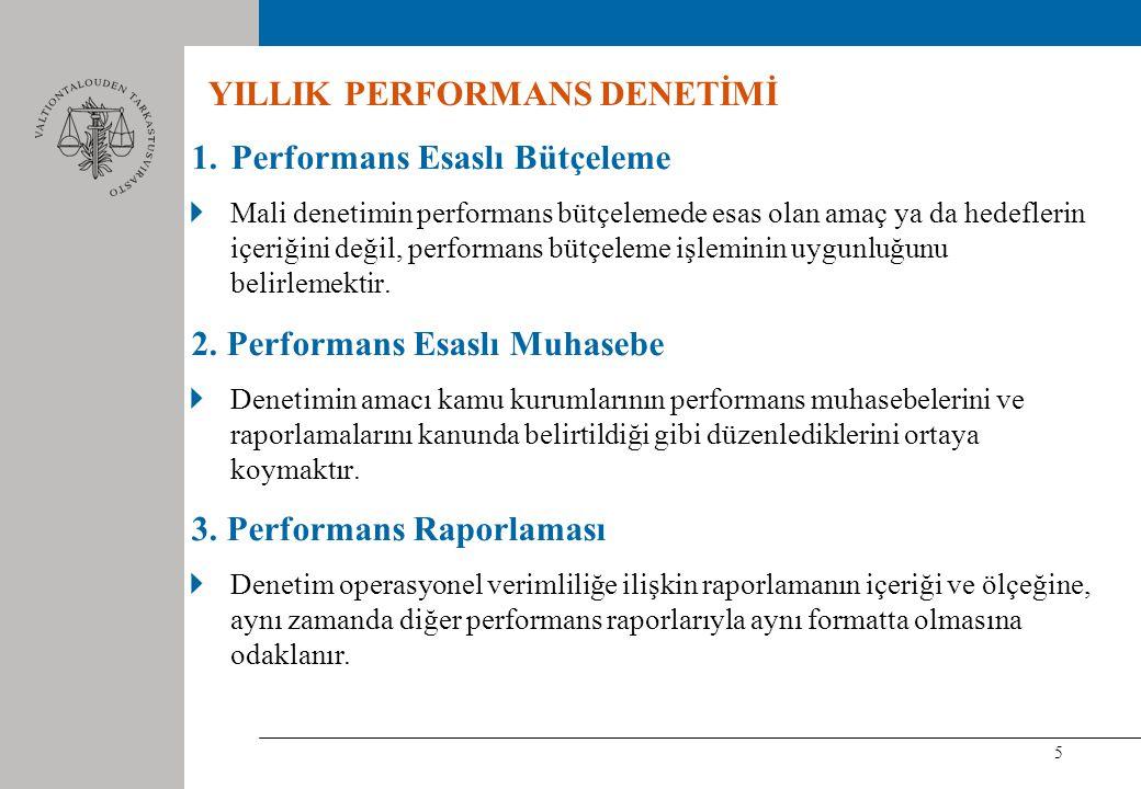 5 1.Performans Esaslı Bütçeleme Mali denetimin performans bütçelemede esas olan amaç ya da hedeflerin içeriğini değil, performans bütçeleme işleminin